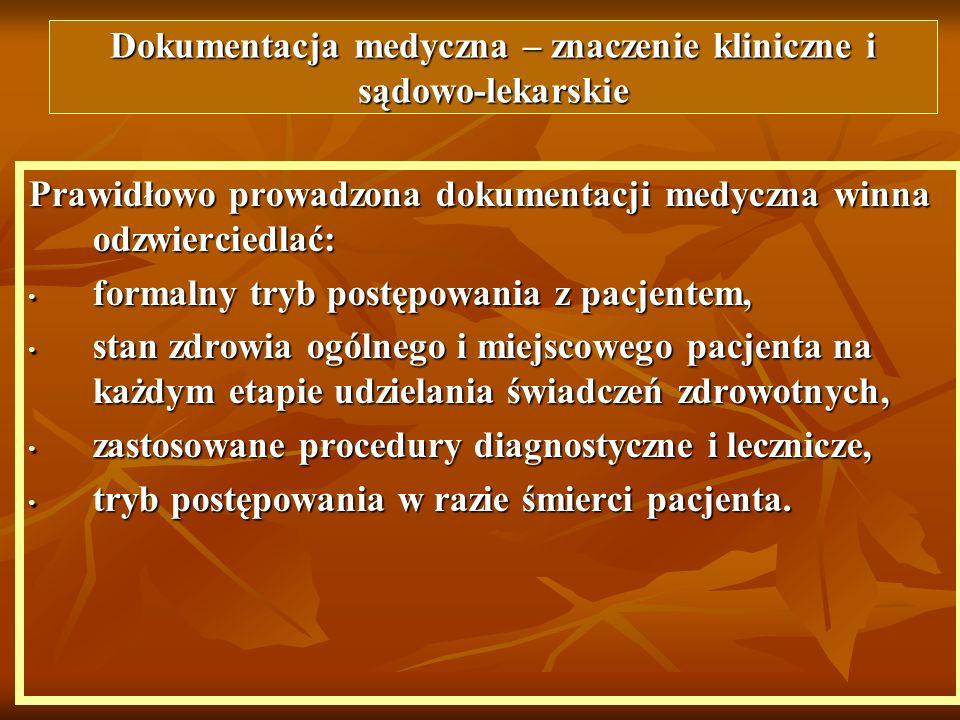 Prawidłowo prowadzona dokumentacji medyczna winna odzwierciedlać: formalny tryb postępowania z pacjentem, formalny tryb postępowania z pacjentem, stan