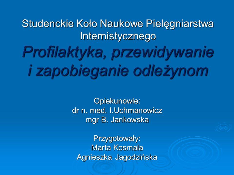 Studenckie Koło Naukowe Pielęgniarstwa Internistycznego Profilaktyka, przewidywanie i zapobieganie odleżynom Opiekunowie: dr n. med. I.Uchmanowicz mgr