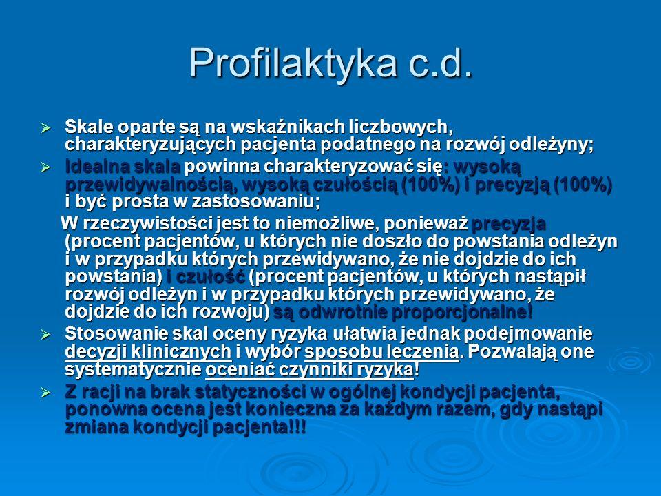 Profilaktyka c.d. Skale oparte są na wskaźnikach liczbowych, charakteryzujących pacjenta podatnego na rozwój odleżyny; Skale oparte są na wskaźnikach