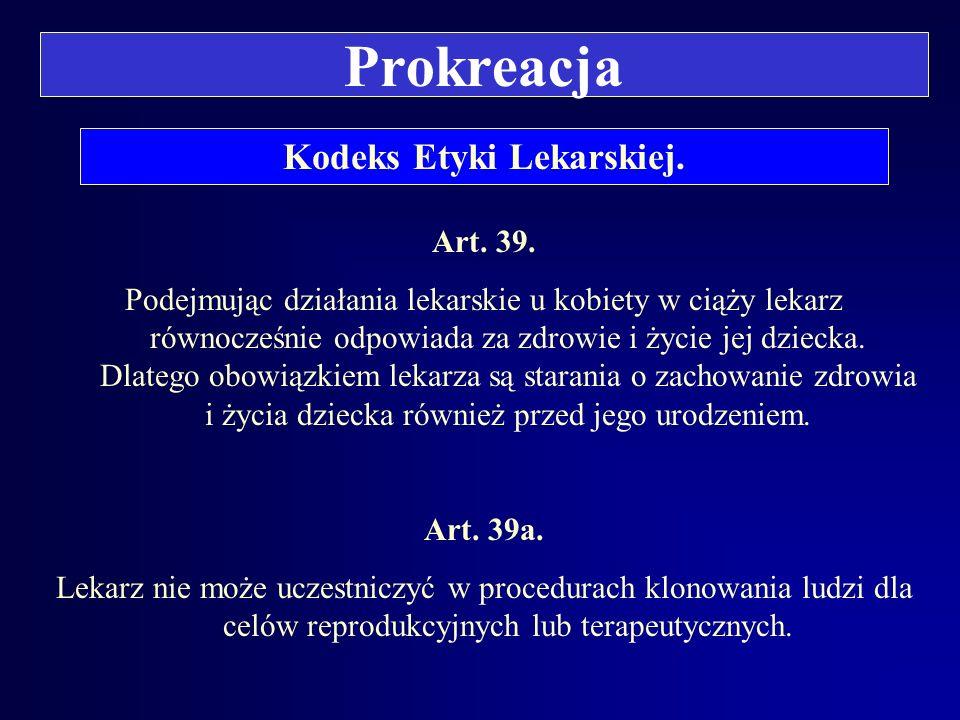 Prokreacja Kodeks Etyki Lekarskiej. Art. 38. 1.Lekarz powinien z poczuciem szczególnej odpowiedzialności odnosić się do procesu przekazywania życia lu