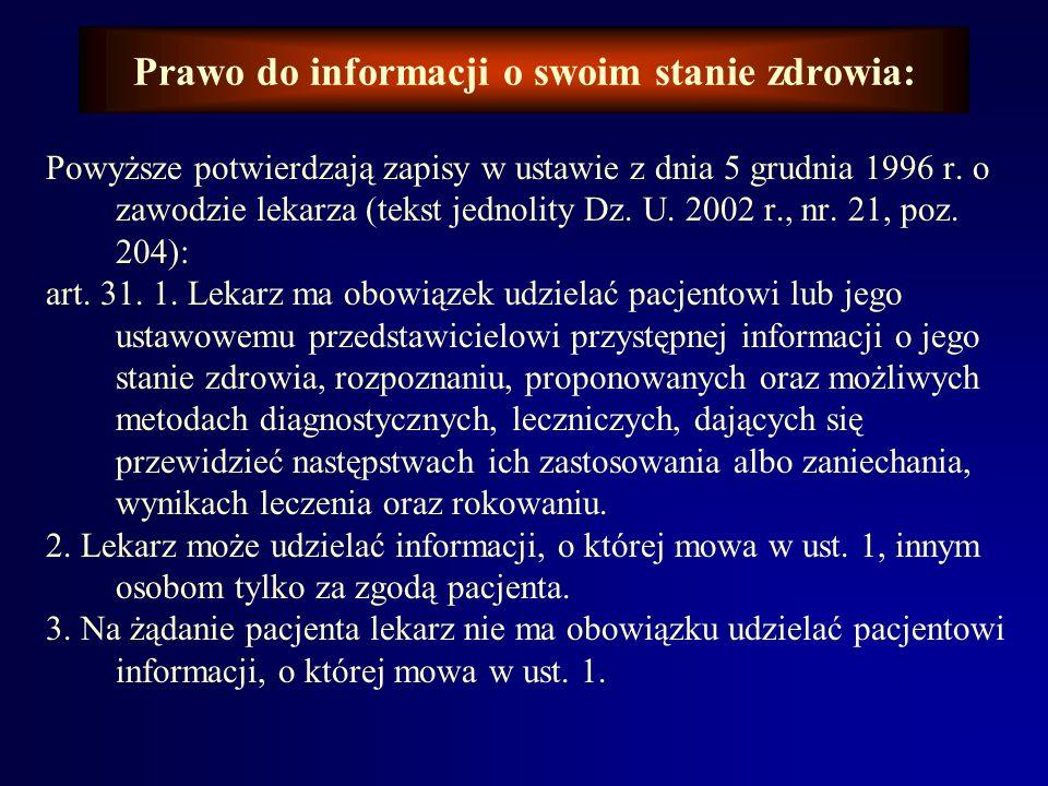 Prawo do informacji o swoim stanie zdrowia: Przy przyjęciu do szpitala, zgodnie z pkt. 6 paragrafu 13 rozporządzenia o dokumentacji medycznej pacjent