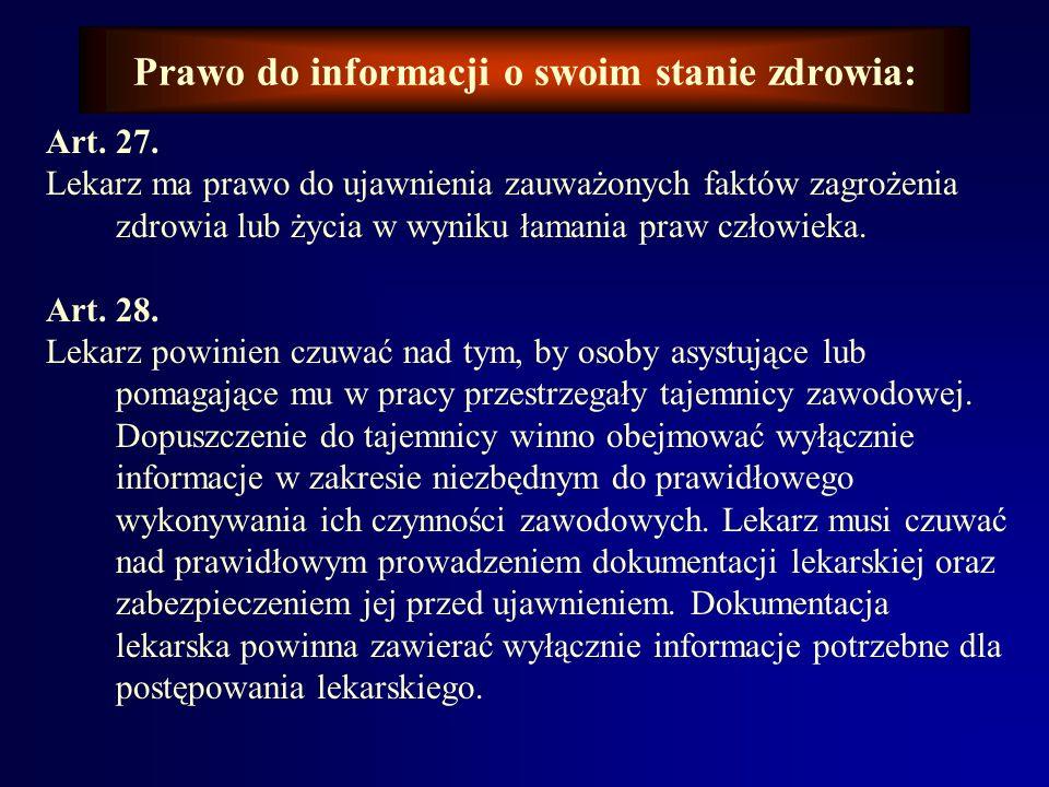 Prawo do informacji o swoim stanie zdrowia: Art. 25. Zwolnienie z zachowania tajemnicy lekarskiej może nastąpić: gdy pacjent wyrazi na to zgodę, jeśli