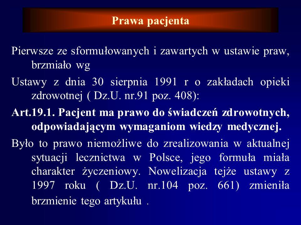 Prawa pacjenta Konkretne prawa pacjentów zostały sformułowane po raz pierwszy w 1991 roku w Ustawie o Zakładach Opieki Zdrowotnej. Wcześniej – zgodnie