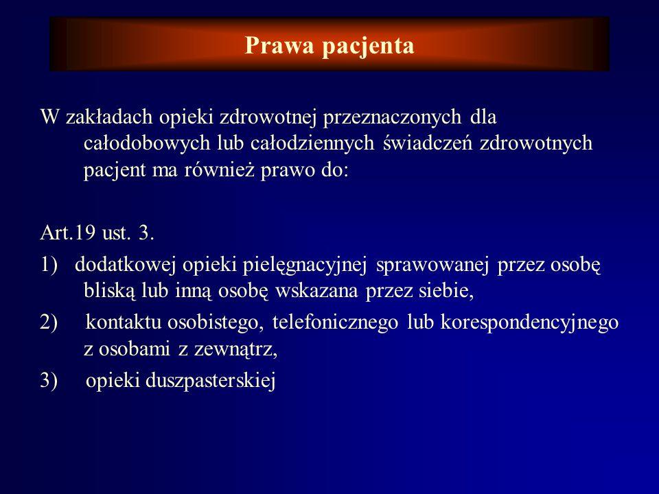 Prawa pacjenta Art. 19.1. Pacjent ma prawo do: 1) świadczeń zdrowotnych odpowiadających wymaganiom wiedzy medycznej a w sytuacji ograniczonych możliwo