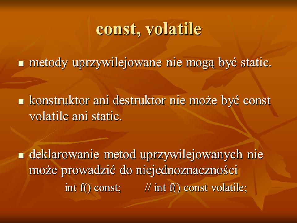 const, volatile metody uprzywilejowane nie mogą być static.