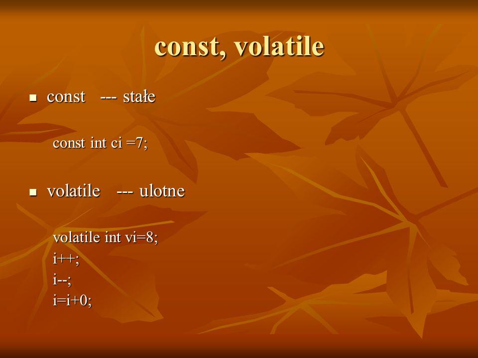 const, volatile obiekty również mogą być stałe bądź ulotne obiekty również mogą być stałe bądź ulotne na rzecz obiektów stałych bądź ulotnyvh można aktywować jedynie metody uprzywilejowane na rzecz obiektów stałych bądź ulotnyvh można aktywować jedynie metody uprzywilejowane metody uprzywilejowane definiujemy podając po nawiasie zamykającym listę argumentów słowa kluczowe const i/lub volatile.