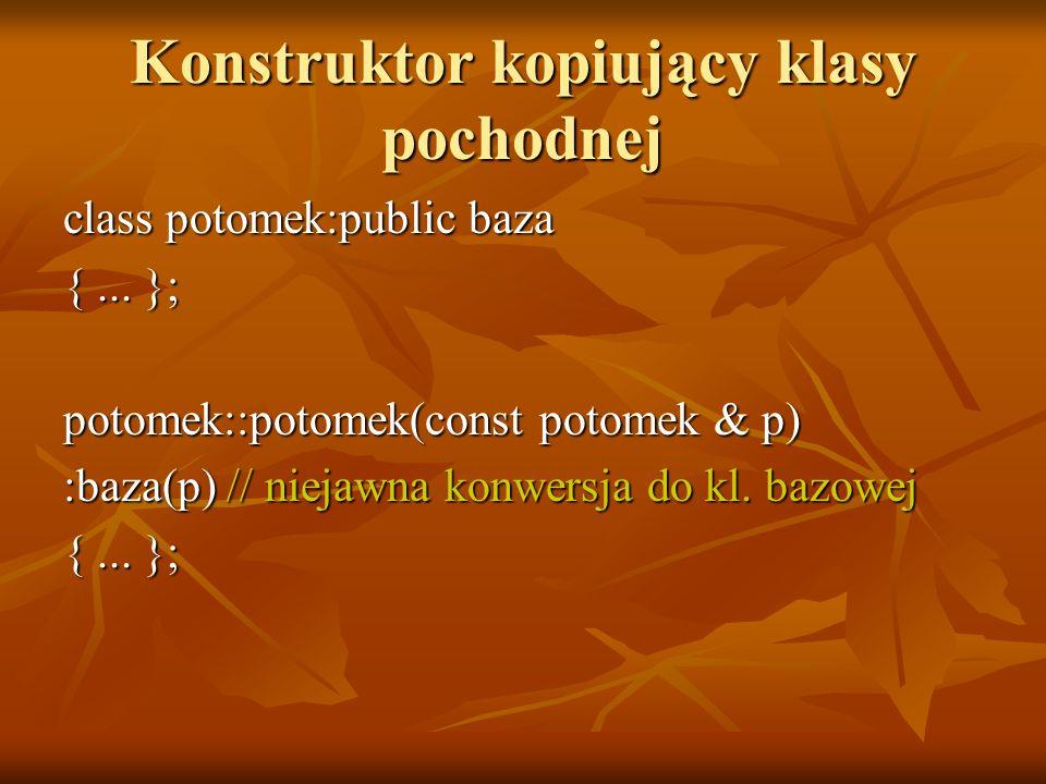 Konstruktor kopiujący klasy pochodnej class potomek:public baza {...