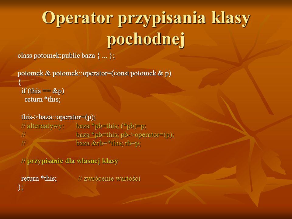 Operator przypisania klasy pochodnej class potomek:public baza {...