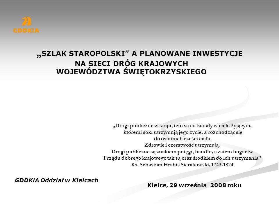 Kielce, 29 września 2008 roku SZLAK STAROPOLSKI A PLANOWANE INWESTYCJE NA SIECI DRÓG KRAJOWYCH WOJEWÓDZTWA ŚWIĘTOKRZYSKIEGO GDDKiA Oddział w Kielcach