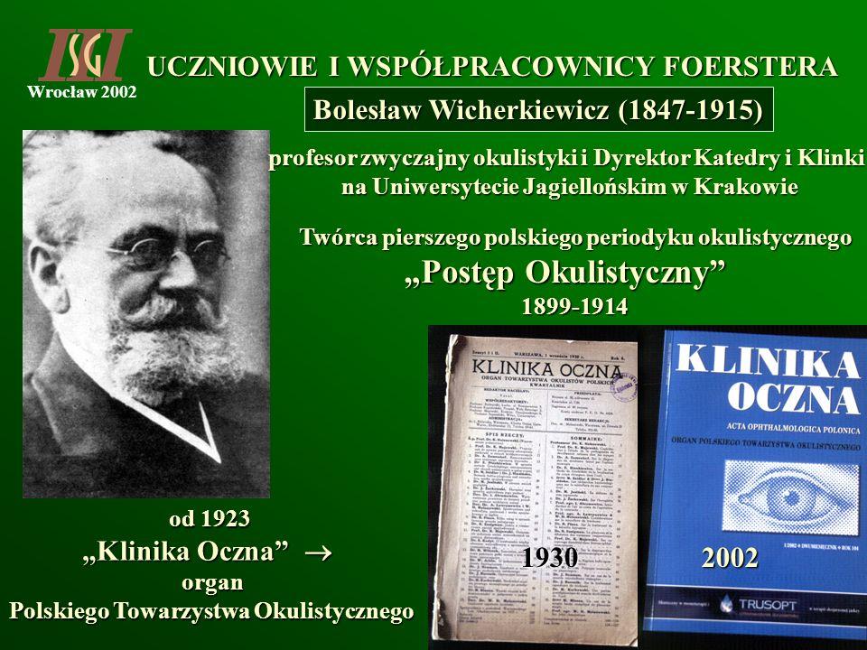 Wrocław 2002 Bolesław Wicherkiewicz (1847-1915) od 1923 Klinika Oczna Klinika Oczna organ organ Polskiego Towarzystwa Okulistycznego 19302002 profesor