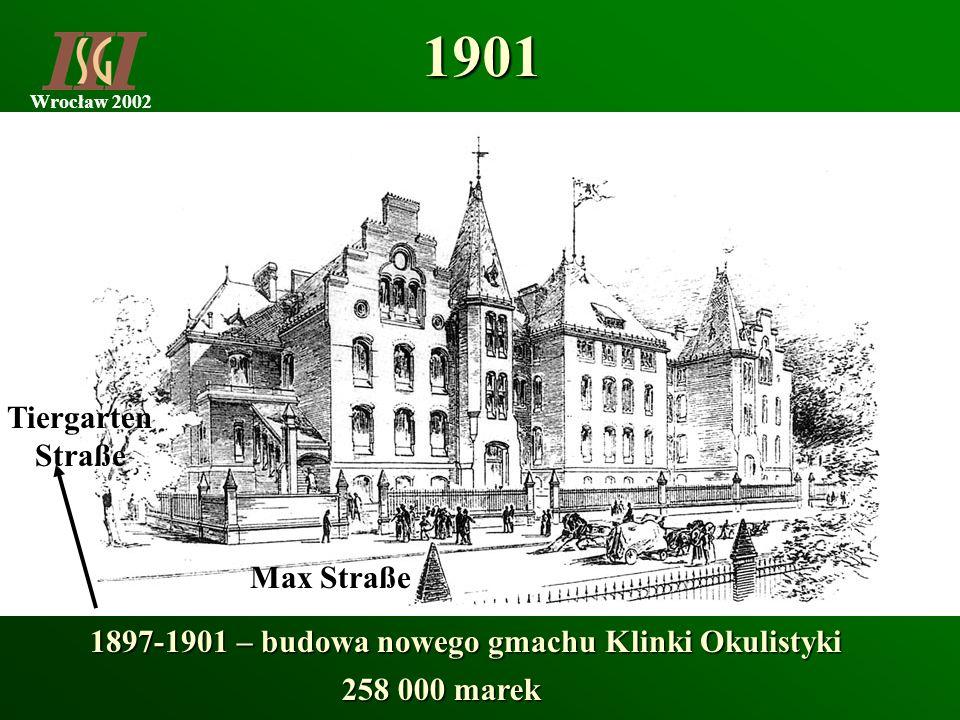 Wrocław 2002 Max Straße 1901 1897-1901 – budowa nowego gmachu Klinki Okulistyki 258 000 marek Tiergarten Straße