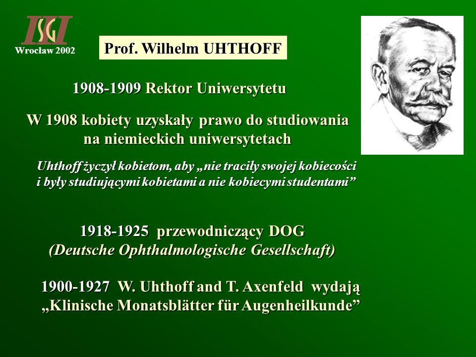 Wrocław 2002 1908-1909 Rektor Uniwersytetu 1918-1925 przewodniczący DOG (Deutsche Ophthalmologische Gesellschaft) 1900-1927 W. Uhthoff and T. Axenfeld