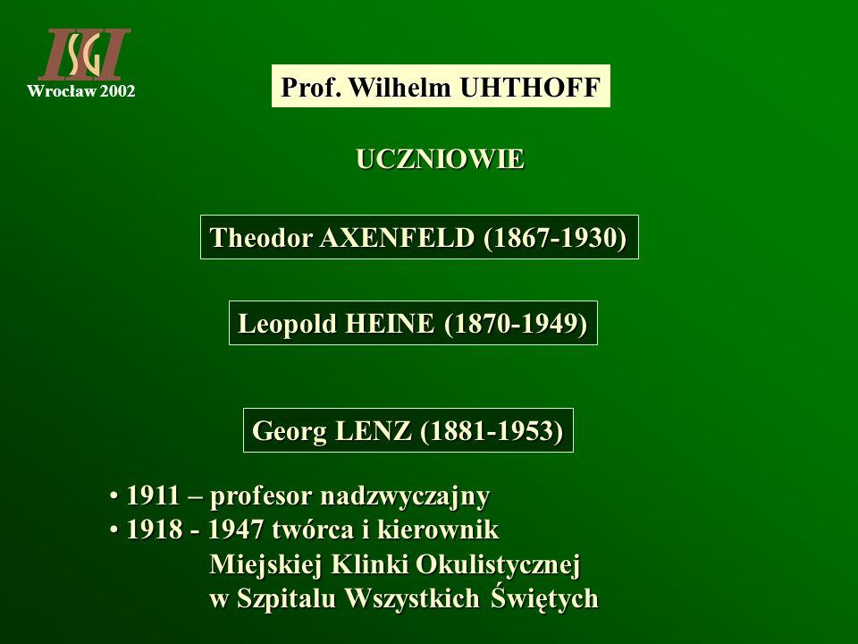 Wrocław 2002 UCZNIOWIE Theodor AXENFELD (1867-1930) Leopold HEINE (1870-1949) Prof. Wilhelm UHTHOFF Georg LENZ (1881-1953) 1911 – profesor nadzwyczajn