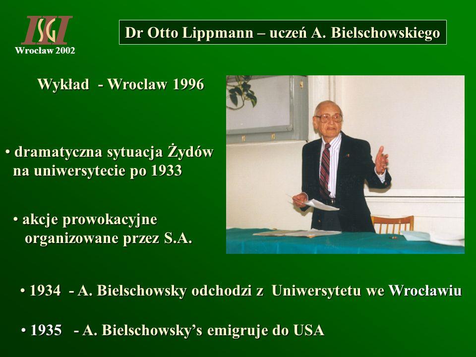 Wrocław 2002 1935 - A. Bielschowskys emigruje do USA 1935 - A. Bielschowskys emigruje do USA Dr Otto Lippmann – uczeń A. Bielschowskiego akcje prowoka