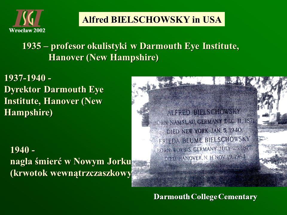 Wrocław 2002 Alfred BIELSCHOWSKY in USA 1935 – profesor okulistyki w Darmouth Eye Institute, Hanover (New Hampshire) Hanover (New Hampshire) 1937-1940