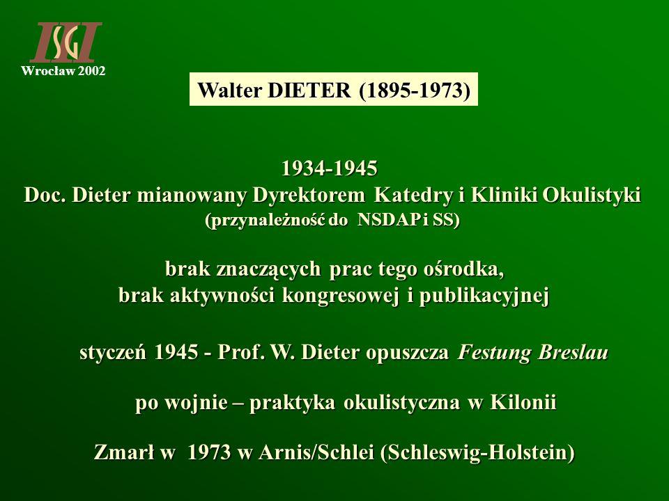 Wrocław 2002 Walter DIETER (1895-1973) 1934-1945 Doc. Dieter mianowany Dyrektorem Katedry i Kliniki Okulistyki (przynależność do NSDAP i SS) brak znac