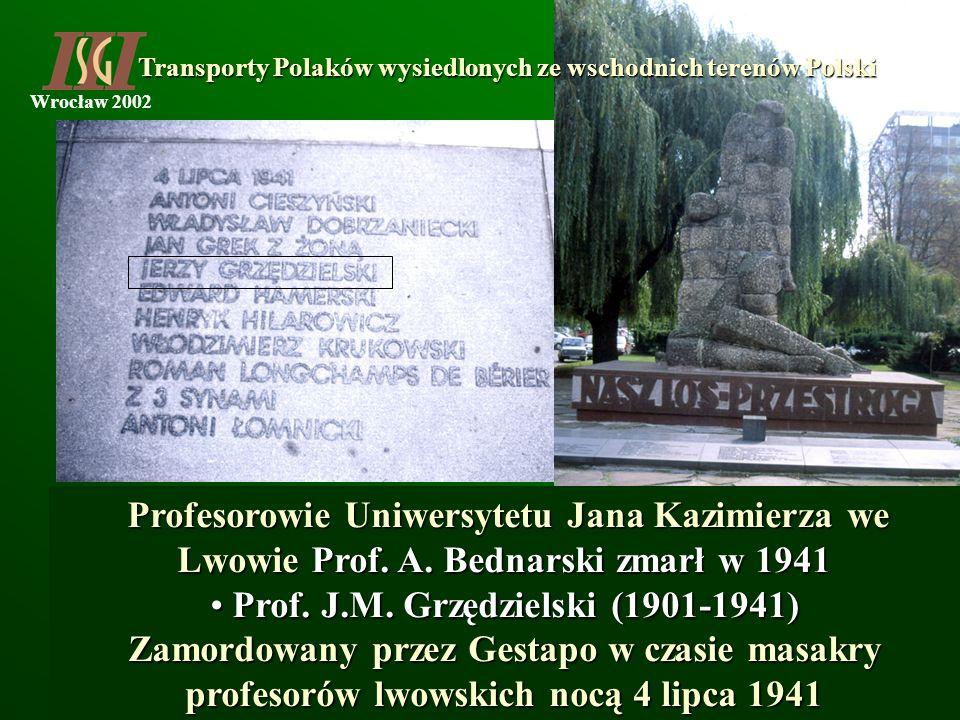 Wrocław 2002 Profesorowie Uniwersytetu Jana Kazimierza we Lwowie Prof. A. Bednarski zmarł w 1941 Profesorowie Uniwersytetu Jana Kazimierza we Lwowie P