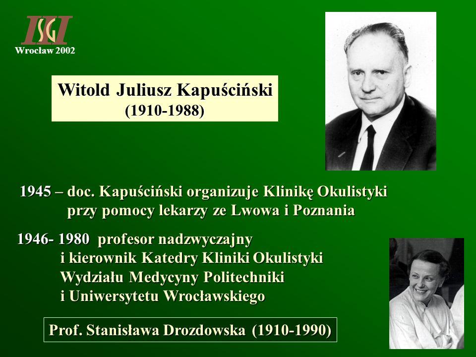 Wrocław 2002 Witold Juliusz Kapuściński (1910-1988) 1945 – doc. Kapuściński organizuje Klinikę Okulistyki przy pomocy lekarzy ze Lwowa i Poznania przy