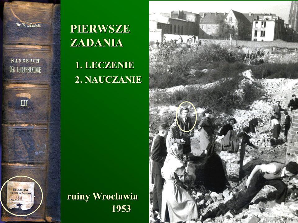 Wrocław 2002 1. LECZENIE 2. NAUCZANIE 1953 ruiny Wroclawia PIERWSZEZADANIA
