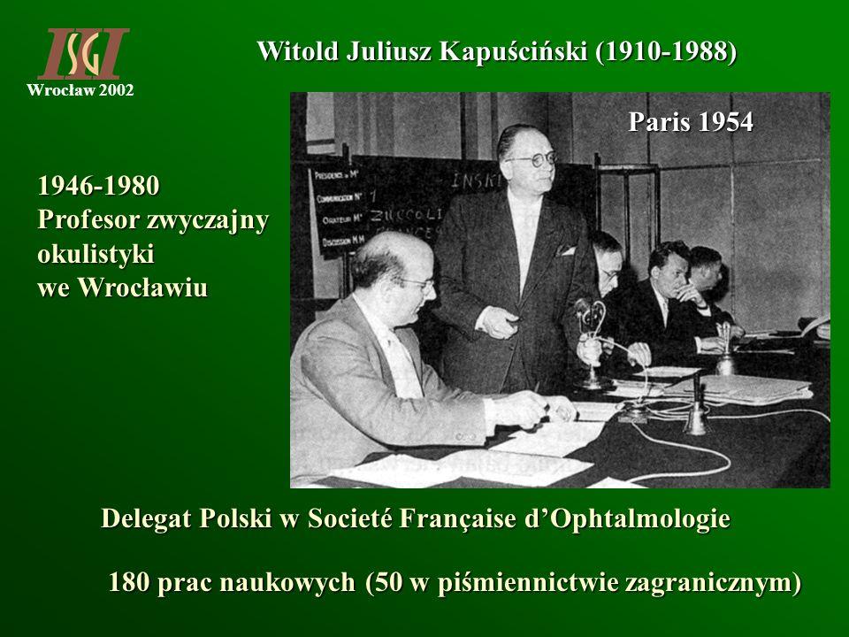 Wrocław 2002 Witold Juliusz Kapuściński (1910-1988) 1946-1980 Profesor zwyczajny okulistyki we Wrocławiu 180 prac naukowych (50 w piśmiennictwie zagra