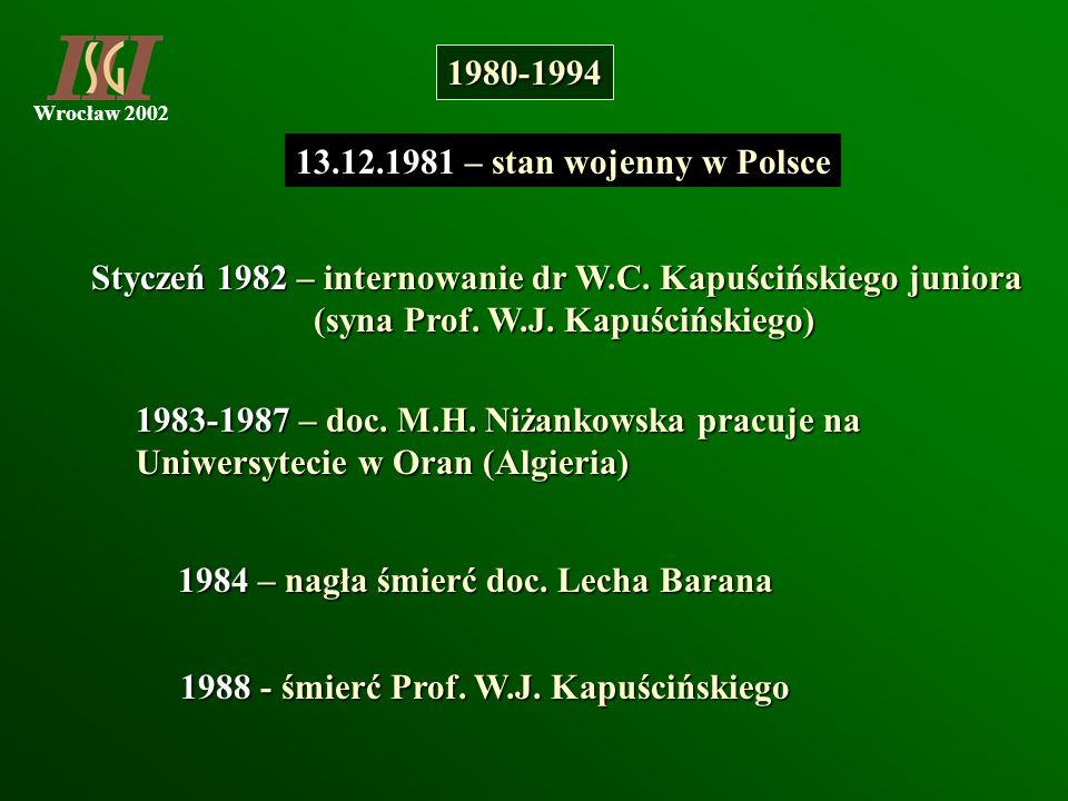 Wrocław 2002 13.12.1981 – stan wojenny w Polsce Styczeń 1982 – internowanie dr W.C. Kapuścińskiego juniora (syna Prof. W.J. Kapuścińskiego) (syna Prof