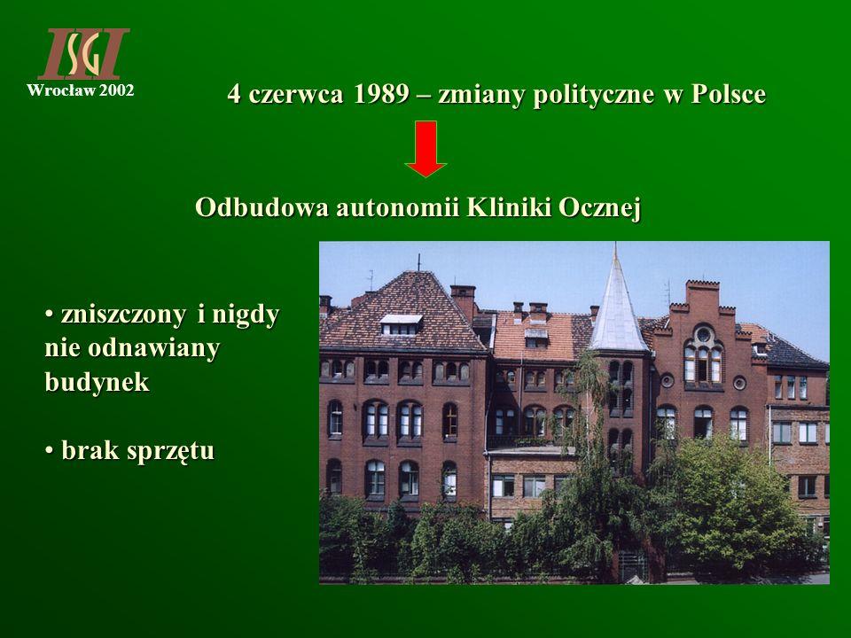 Wrocław 2002 4 czerwca 1989 – zmiany polityczne w Polsce Odbudowa autonomii Kliniki Ocznej zniszczony i nigdy nie odnawiany budynek zniszczony i nigdy