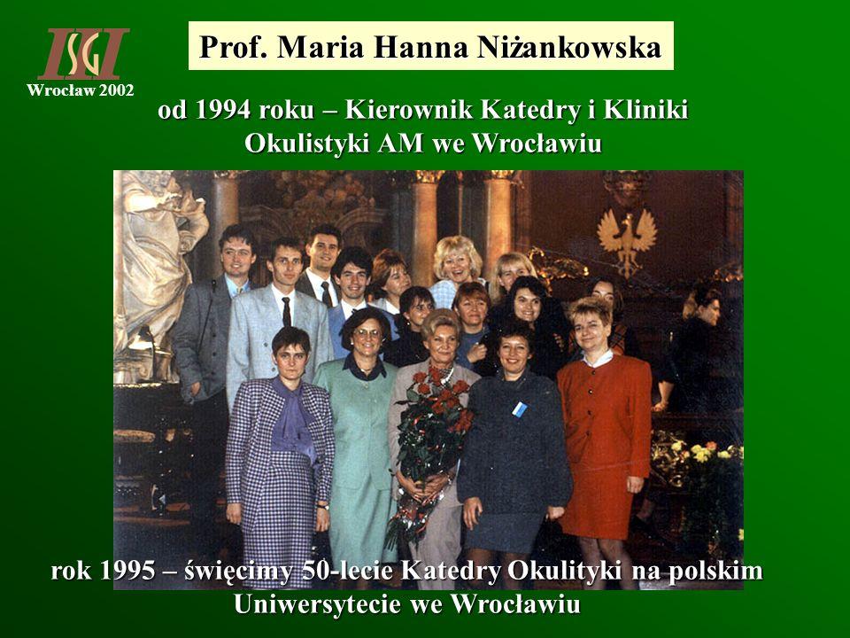 Wrocław 2002 Prof. Maria Hanna Niżankowska od 1994 roku – Kierownik Katedry i Kliniki Okulistyki AM we Wrocławiu rok 1995 – święcimy 50-lecie Katedry