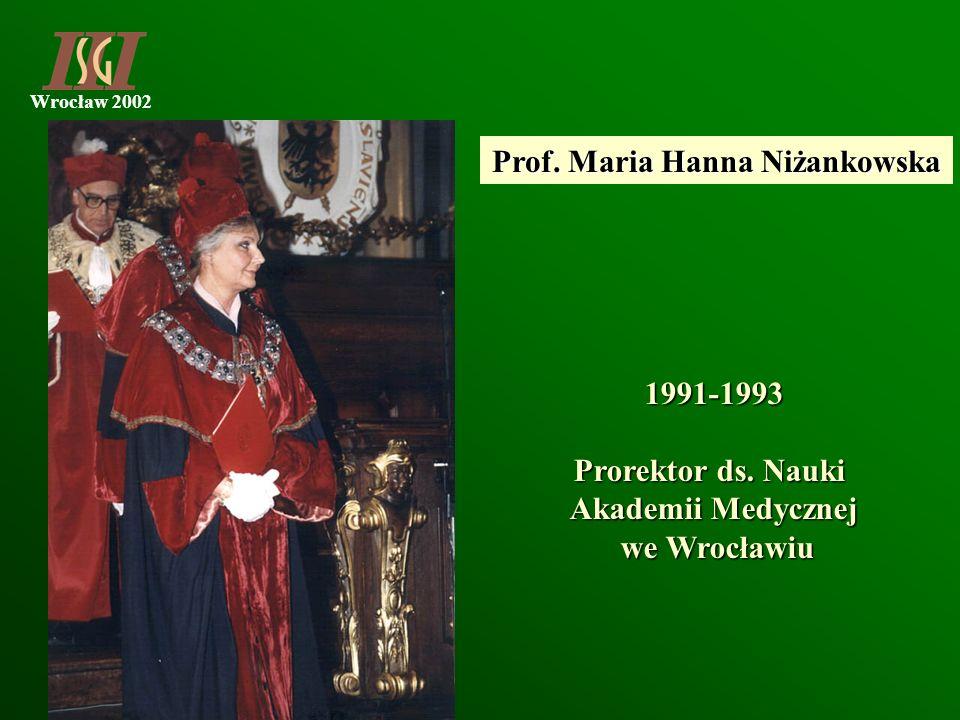 Wrocław 2002 Prof. Maria Hanna Niżankowska 1991-1993 Prorektor ds. Nauki Akademii Medycznej we Wrocławiu we Wrocławiu