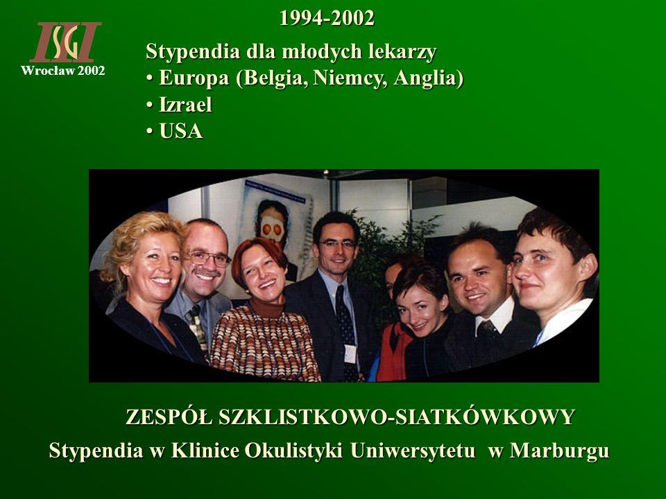 Wrocław 20021994-2002 Stypendia dla młodych lekarzy Europa (Belgia, Niemcy, Anglia) Europa (Belgia, Niemcy, Anglia) Izrael Izrael USA USA ZESPÓŁ SZKLI