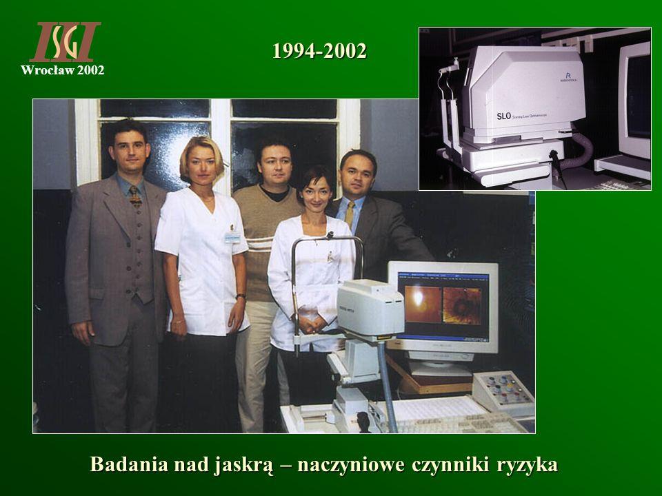 Wrocław 2002 1994-2002 Badania nad jaskrą – naczyniowe czynniki ryzyka