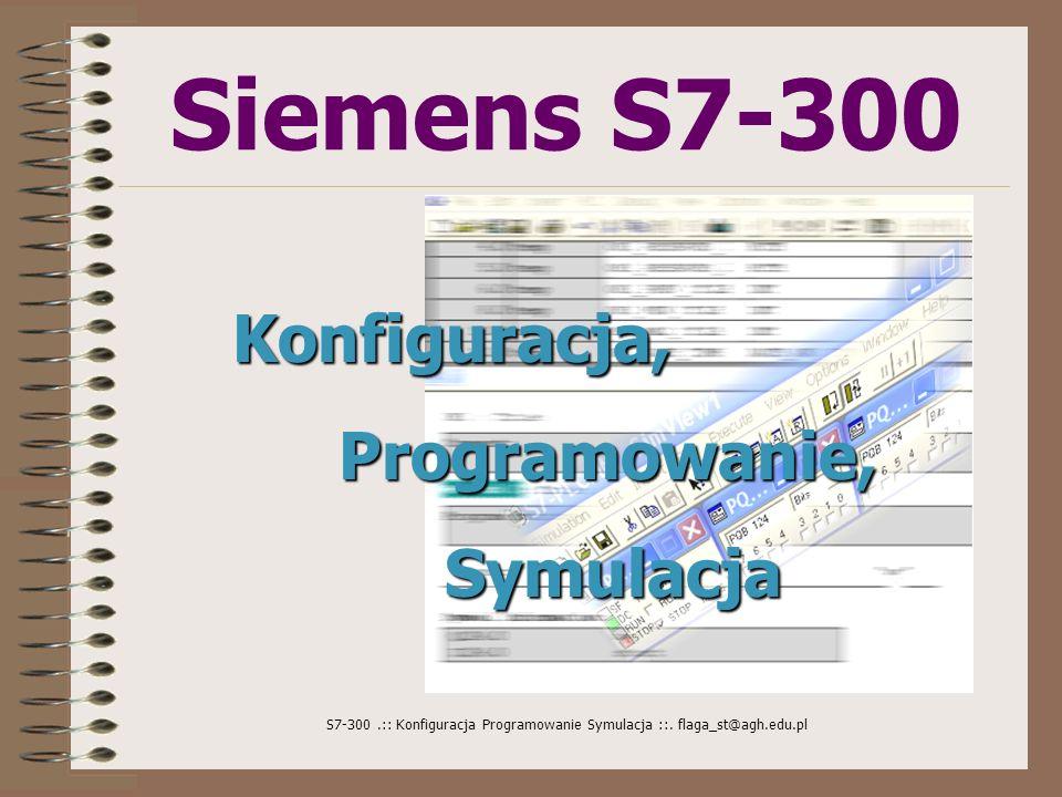 S7-300.:: Konfiguracja Programowanie Symulacja ::. flaga_st@agh.edu.pl Siemens S7-300 Konfiguracja,Programowanie,Symulacja