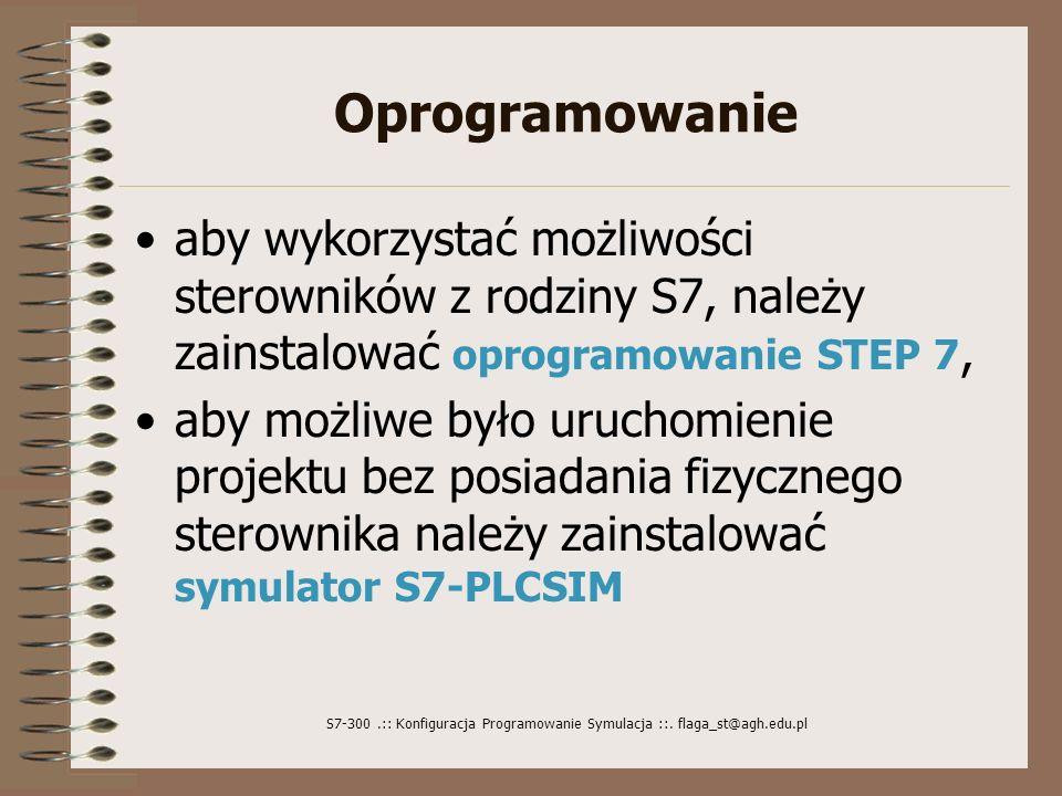S7-300.:: Konfiguracja Programowanie Symulacja ::. flaga_st@agh.edu.pl Oprogramowanie aby wykorzystać możliwości sterowników z rodziny S7, należy zain
