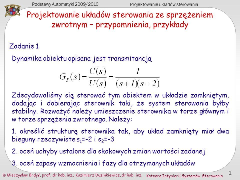 Podstawy Automatyki 2009/2010 Projektowanie układów sterowania Mieczysław Brdyś, prof. dr hab. inż.; Kazimierz Duzinkiewicz, dr hab. inż. 1 Katedra In