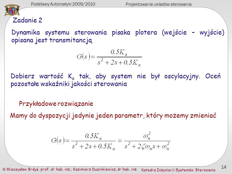 Podstawy Automatyki 2009/2010 Projektowanie układów sterowania Mieczysław Brdyś, prof. dr hab. inż.; Kazimierz Duzinkiewicz, dr hab. inż. 14 Katedra I