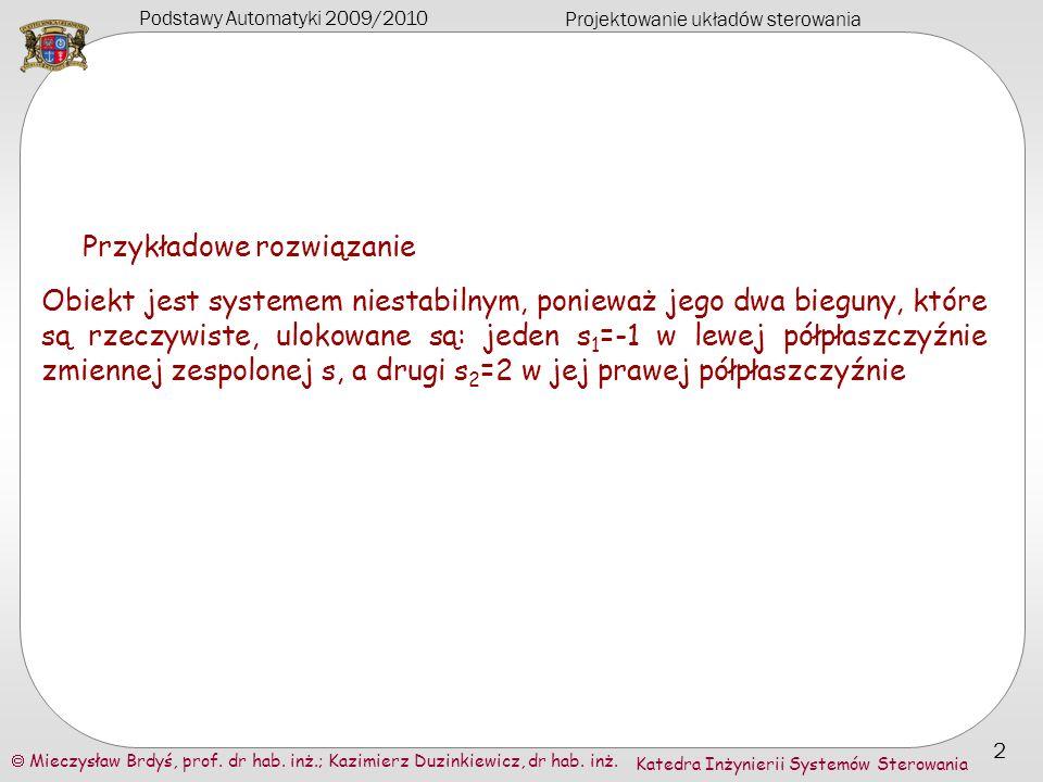 Podstawy Automatyki 2009/2010 Projektowanie układów sterowania Mieczysław Brdyś, prof. dr hab. inż.; Kazimierz Duzinkiewicz, dr hab. inż. 2 Katedra In