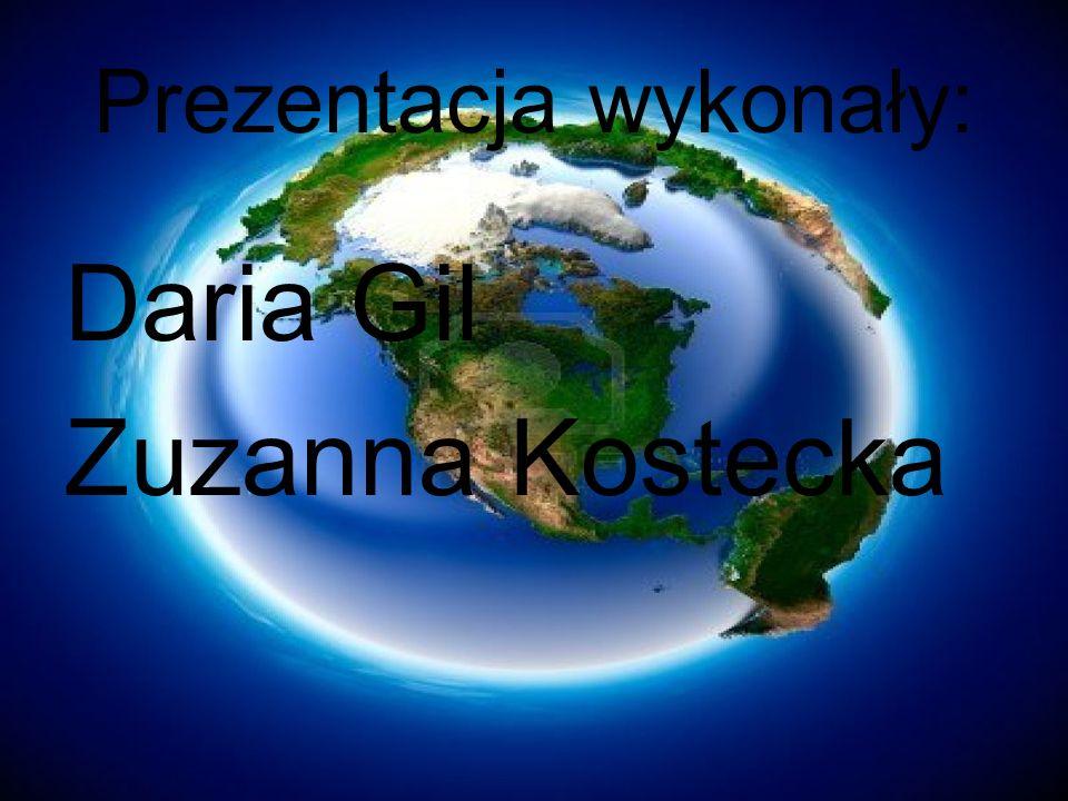 Prezentacja wykonały: Daria Gil Zuzanna Kostecka