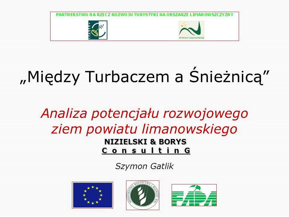 Między Turbaczem a Śnieżnicą Analiza potencjału rozwojowego ziem powiatu limanowskiego Szymon Gatlik NIZIELSKI & BORYS C o n s u l t i n G