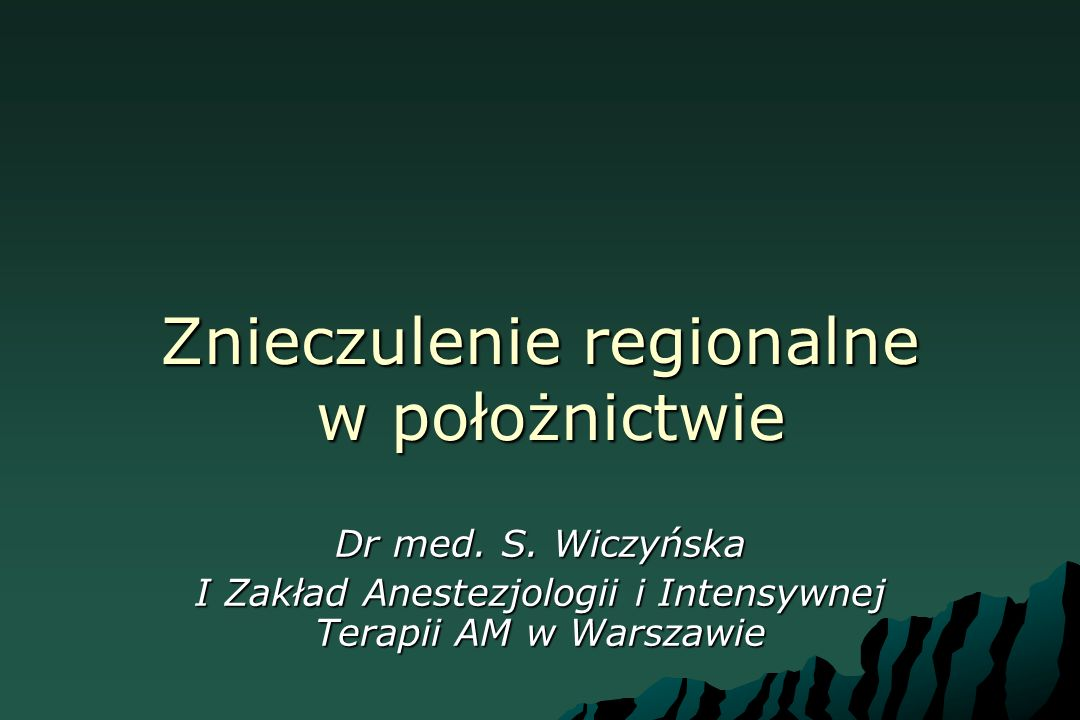 Znieczulenie regionalne w położnictwie Dr med. S. Wiczyńska I Zakład Anestezjologii i Intensywnej Terapii AM w Warszawie