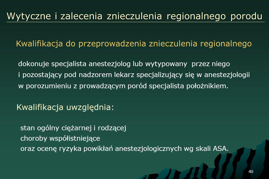 40 Wytyczne i zalecenia znieczulenia regionalnego porodu Kwalifikacja do przeprowadzenia znieczulenia regionalnego stan ogólny ciężarnej i rodzącej ch