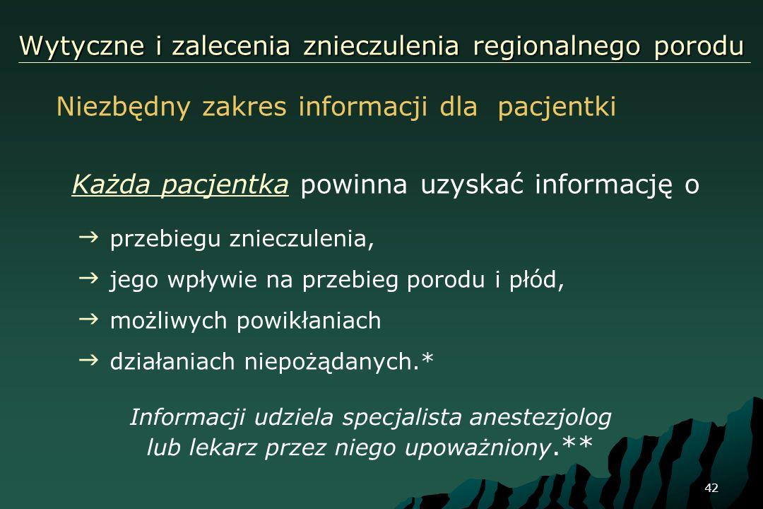 42 Wytyczne i zalecenia znieczulenia regionalnego porodu Niezbędny zakres informacji dla pacjentki przebiegu znieczulenia, jego wpływie na przebieg po
