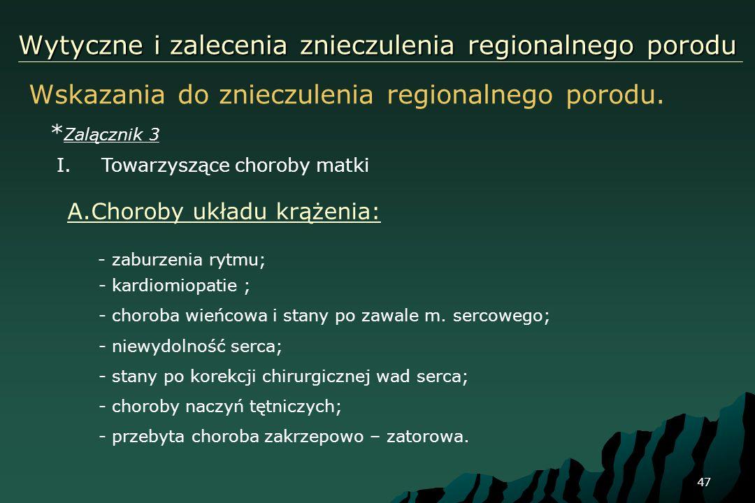 47 Wytyczne i zalecenia znieczulenia regionalnego porodu Wskazania do znieczulenia regionalnego porodu. * Zalącznik 3 A.Choroby układu krążenia: - zab