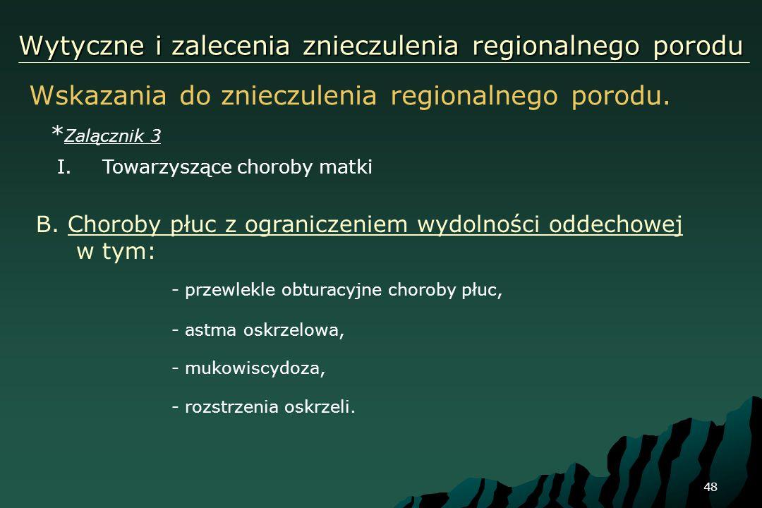48 Wytyczne i zalecenia znieczulenia regionalnego porodu Wskazania do znieczulenia regionalnego porodu. * Zalącznik 3 I.Towarzyszące choroby matki B.