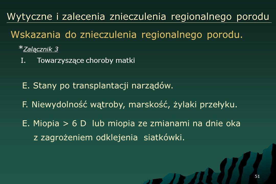 51 Wytyczne i zalecenia znieczulenia regionalnego porodu Wskazania do znieczulenia regionalnego porodu. * Zalącznik 3 I.Towarzyszące choroby matki E.