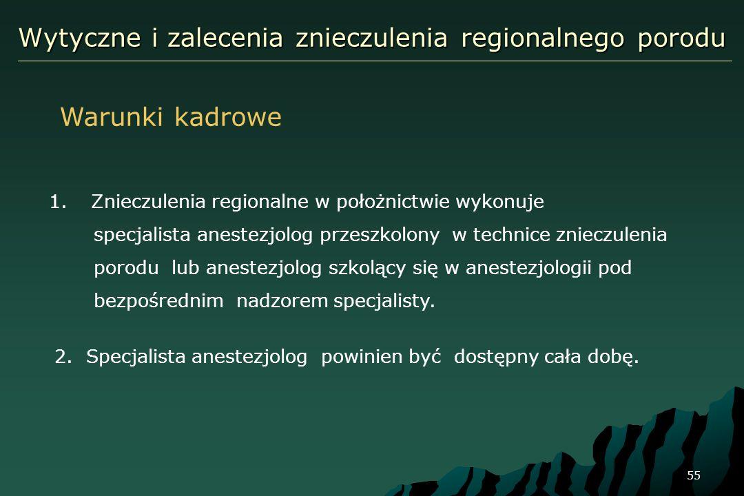 55 Wytyczne i zalecenia znieczulenia regionalnego porodu 1. Znieczulenia regionalne w położnictwie wykonuje specjalista anestezjolog przeszkolony w te