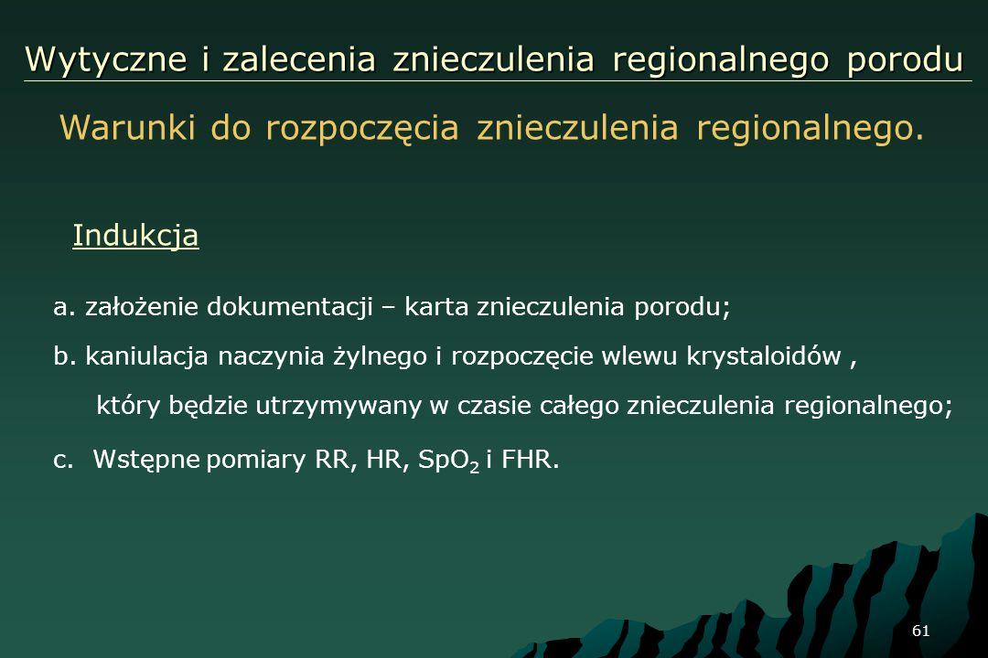 61 Wytyczne i zalecenia znieczulenia regionalnego porodu a. założenie dokumentacji – karta znieczulenia porodu; b. kaniulacja naczynia żylnego i rozpo