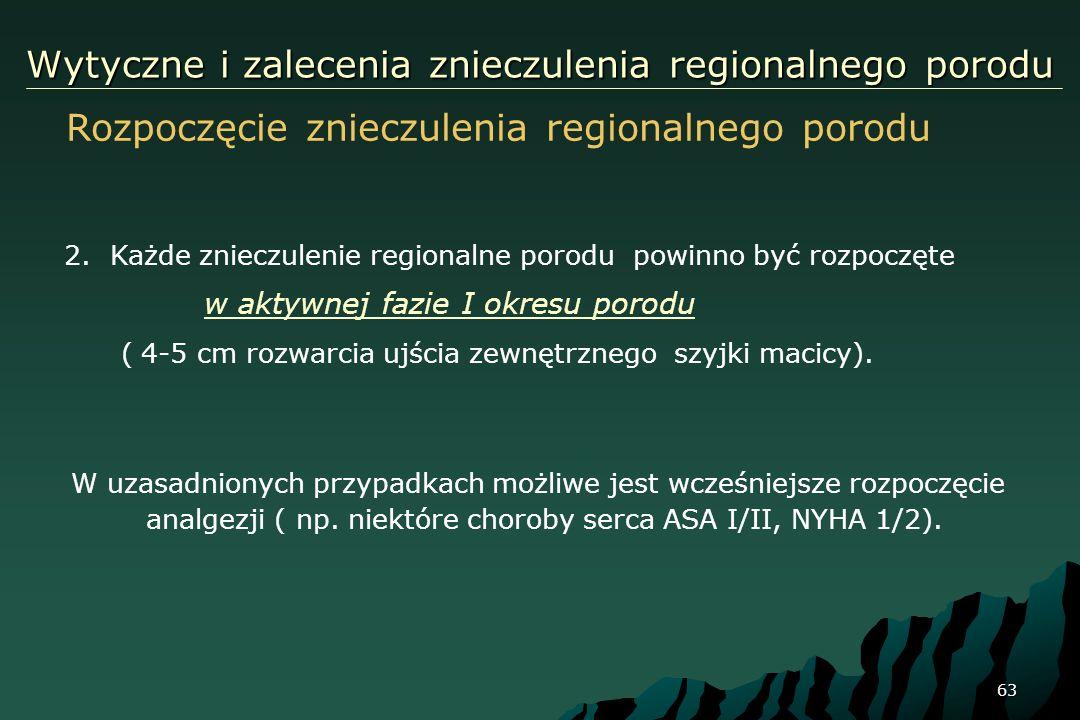 63 Wytyczne i zalecenia znieczulenia regionalnego porodu Rozpoczęcie znieczulenia regionalnego porodu 2. Każde znieczulenie regionalne porodu powinno