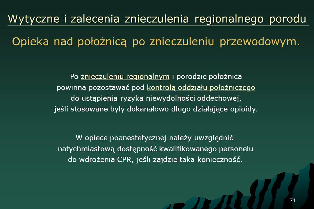71 Wytyczne i zalecenia znieczulenia regionalnego porodu znieczuleniu regionalnym Po znieczuleniu regionalnym i porodzie położnica powinna pozostawać