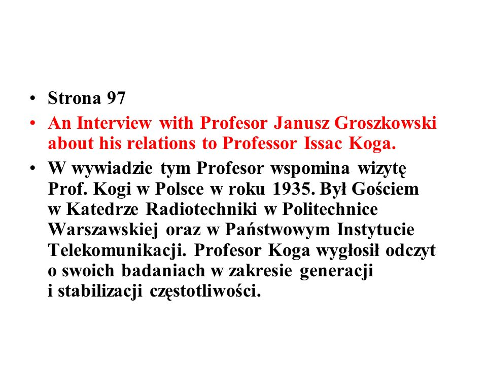 Strona 97 An Interview with Profesor Janusz Groszkowski about his relations to Professor Issac Koga. W wywiadzie tym Profesor wspomina wizytę Prof. Ko