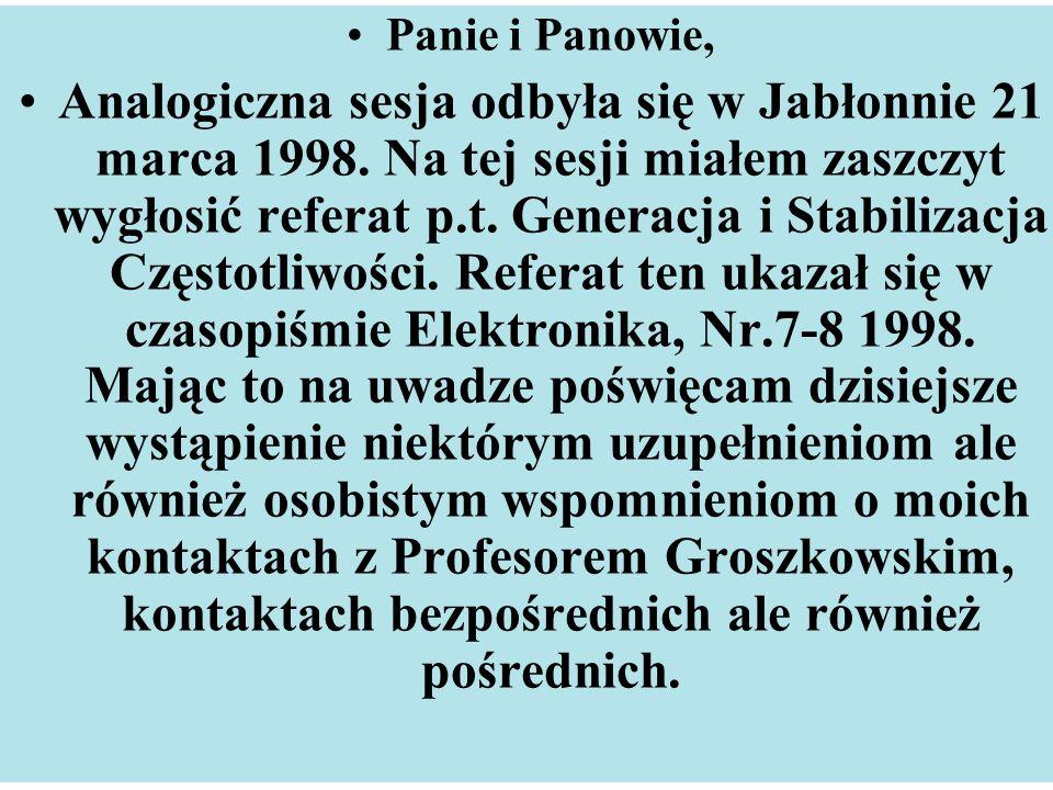 Panie i Panowie, Analogiczna sesja odbyła się w Jabłonnie 21 marca 1998. Na tej sesji miałem zaszczyt wygłosić referat p.t. Generacja i Stabilizacja C