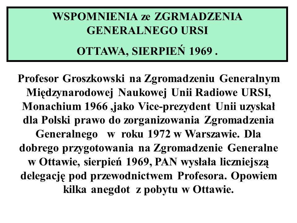WSPOMNIENIA ze ZGRMADZENIA GENERALNEGO URSI OTTAWA, SIERPIEŃ 1969. Profesor Groszkowski na Zgromadzeniu Generalnym Międzynarodowej Naukowej Unii Radio